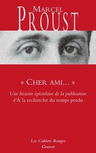 """"""" CHER AMI... """" - UNE HISTOIRE EPISTOLAIRE DE LA PUBLICATION D' A LA RECHERCHE DU TEMPS PERDU"""