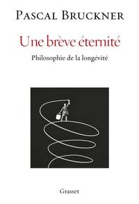 UNE BREVE ETERNITE - PHILOSOPHIE DE LA LONGEVITE