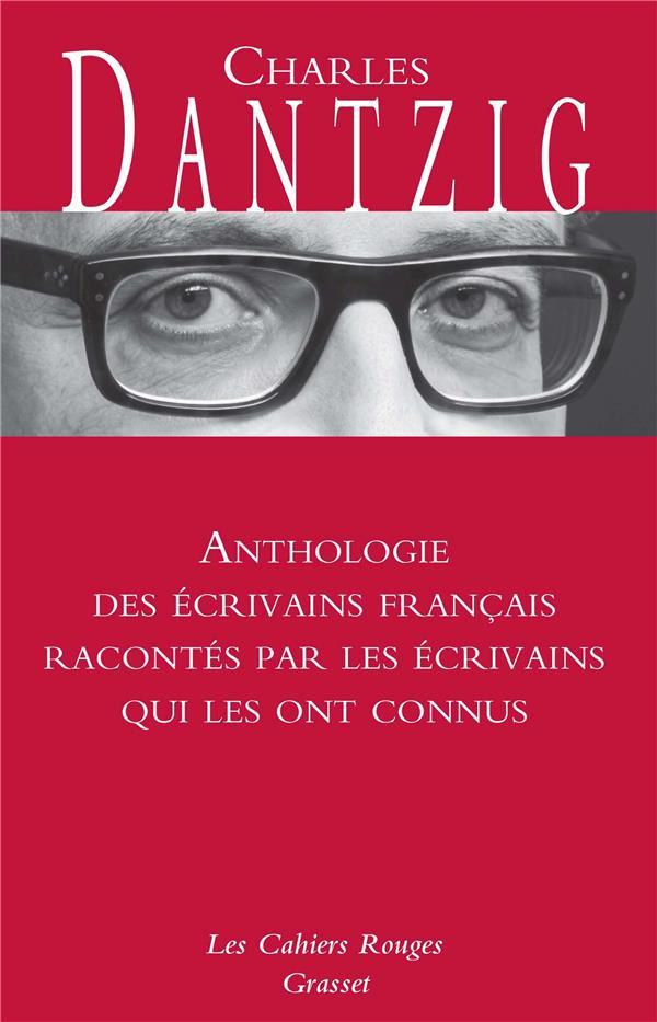 Anthologie des ecrivains francais racontes par les ecrivains qui les ont connus - les cahiers rouges