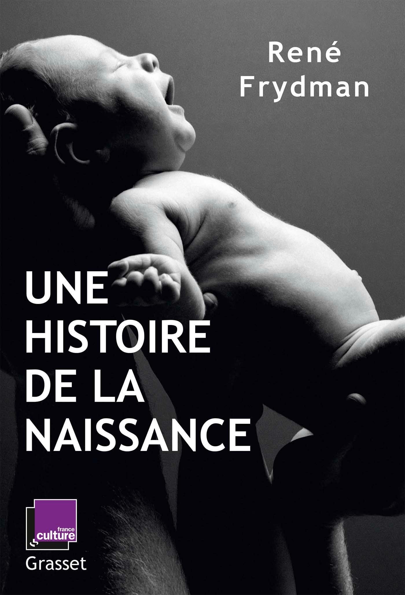 UNE HISTOIRE DE LA NAISSANCE - EN COEDITION AVEC FRANCE CULTURE