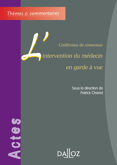 L'INTERVENTION DU MEDECIN EN GARDE A VUE  - THEMES ET COMMENTAIRES