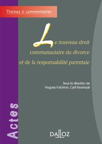LE NOUVEAU DROIT COMMUNAUTAIRE DU DIVORCE ET DE LA RESPONSABILITE PARENTALE - 1ERE EDITION - THEMES