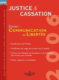 JUSTICE & CASSATION 2006. DOSSIER : COMMUNICATION ET LIBERTES - REVUE ANNUELLE DES AVOCATS AU CONSEI