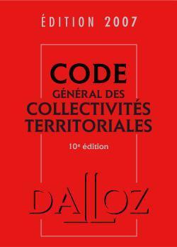 CODE GENERAL DES COLLECTIVITES TERRITORIALES 2007 - 10E ED.