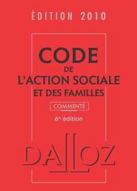 CODE DE L'ACTION SOCIALE ET DES FAMILLES 2010, COMMENTE - 6<SUP>E</SUP> ED.