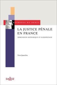 LA JUSTICE PENALE EN FRANCE. DIMENSION HISTORIQUE ET EUROPEENNE - 1ERE EDITION