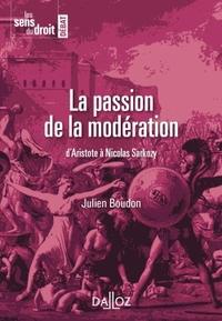 LA PASSION DE LA MODERATION. D'ARISTOTE A NICOLAS SARKOZY