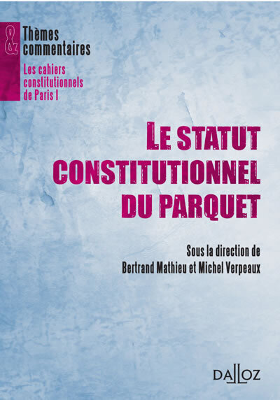 LE STATUT CONSTITUTIONNEL DU PARQUET - THEMES ET COMMENTAIRES
