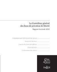 RAPPORT DU CONTROLEUR GENERAL DES LIEUX DE PRIVATION DE LIBERTE 2012 - HORS COLLECTION DALLOZ