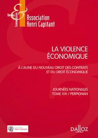 LA VIOLENCE ECONOMIQUE. A L'AUNE DU NOUVEAU DROIT DES CONTRATS ET DU DROIT ECONOMIQUE