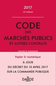 CODE DES MARCHES PUBLICS ET AUTRES CONTRATS 2017, ANNOTE ET COMMENTE - 10E ED.