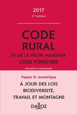 CODE RURAL ET DE LA PECHE MARITIME CODE FORESTIER 2017, ANNOTE ET COMMENTE - 37E ED.