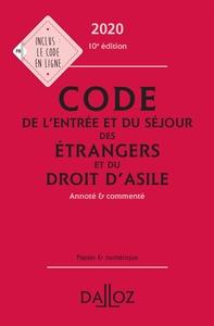 CODE DE L'ENTREE ET DU SEJOUR DES ETRANGERS ET DU DROIT D'ASILE 2020, ANNOTE ET COMMENTE - 10E ED.