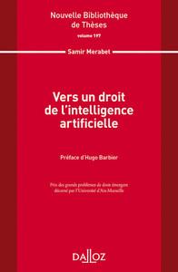 VERS UN DROIT DE L'INTELLIGENCE ARTIFICIELLE. VOLUME 197 - 1RE ED.