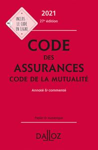 CODE DES ASSURANCES, CODE DE LA MUTUALITE 2021, ANNOTE ET COMMENTE - 27E ED.