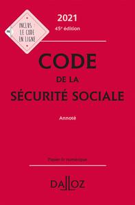 CODE DE LA SECURITE SOCIALE 2021, ANNOTE - 45E ED.