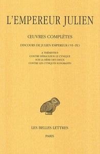 OEUVRES COMPLETES. TOME II, 1RE PARTIE : DISCOURS DE JULIEN EMPEREUR (VI-IX). A THEMISTIUS - CONTRE