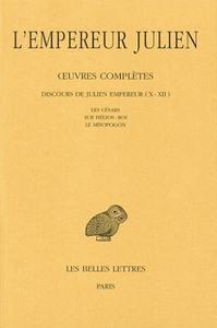 OEUVRES COMPLETES. TOME II, 2E PARTIE : DISCOURS DE JULIEN EMPEREUR (X-XII). LES CESARS - SUR HELIOS