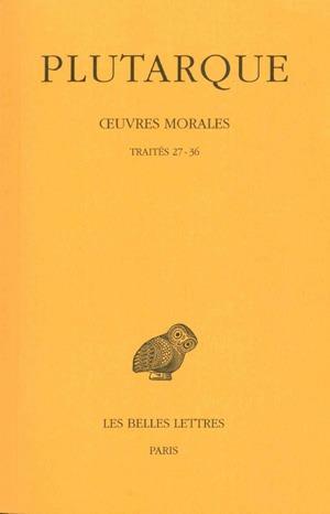 OEUVRES MORALES. TOME VII, 1ERE PARTIE : TRAITES 27-36 - LA VERTU PEUT-ELLE S'ENSEIGNER ? - DE LA VE