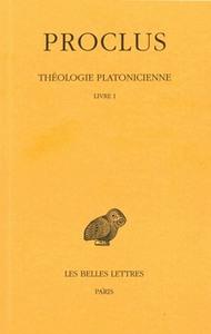 THEOLOGIE PLATONICIENNE. TOME I : INTRODUCTION - LIVRE I