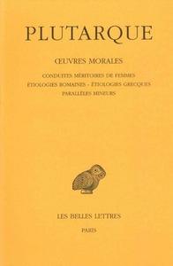 OEUVRES MORALES. TOME IV : TRAITES 17 A 19 - CONDUITES MERITOIRES DES FEMMES - ETIOLOGIES ROMAINES -