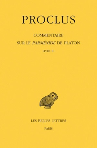 COMMENTAIRE SUR LE PARMENIDE DE PLATON. TOME III, 1ERE PARTIE : INTRODUCTION. 2E PARTIE : LIVRE III