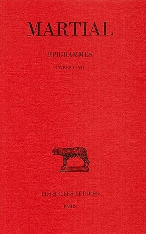 EPIGRAMMES. TOME I : LIVRES I-VII