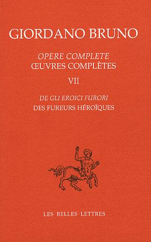OEUVRES COMPLETES. TOME VII : DES FUREURS HEROIQUES - DE GLI EROICI FURORI