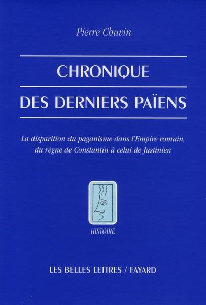 CHRONIQUE DES DERNIERS PAIENS - LA DISPARITION DU PAGANISME DANS L'EMPIRE ROMAIN, DU REGNE DE CONSTA