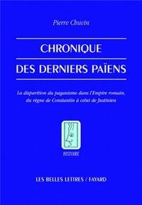 CHRONIQUE DES DERNIERS PAIENS - LA DISPARITION DU PAGANISME DANS L'EMPIRE ROMAIN, DU REGNE DE CO