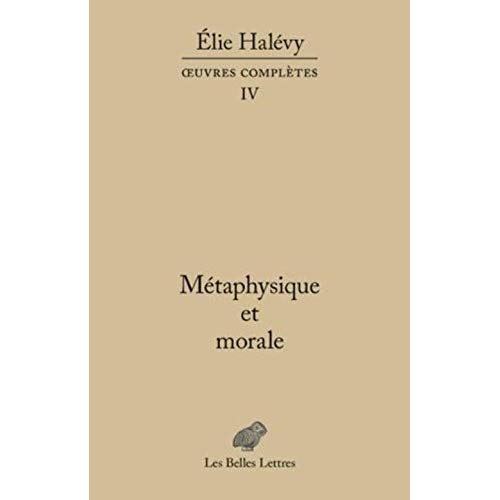 METAPHYSIQUE ET MORALE, 1891-1937 - OEUVRES COMPLETES, TOME IV