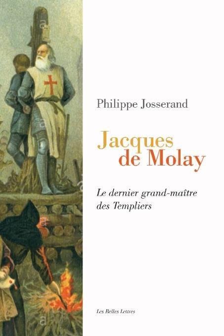 JACQUES DE MOLAY - LE DERNIER GRAND-MAITRE DES TEMPLIERS