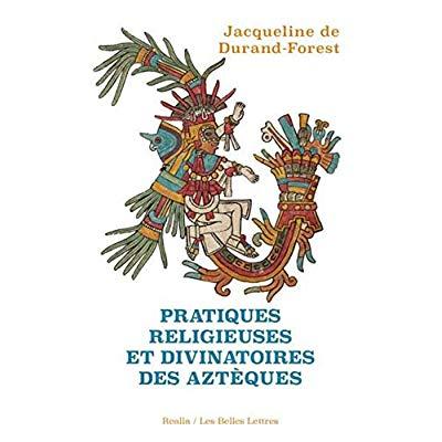 PRATIQUES RELIGIEUSES ET DIVINATOIRES DES AZTEQUES