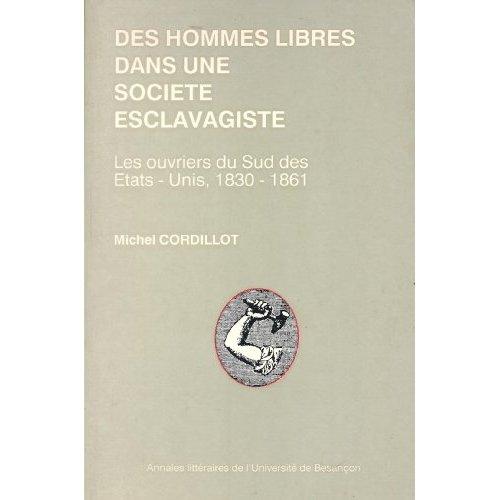 DES HOMMES LIBRES DANS UNE SOCIETE ESCLAVAGISTE. LES OUVRIERS DU SUD DES ETATS-UNIS, 1830-1861