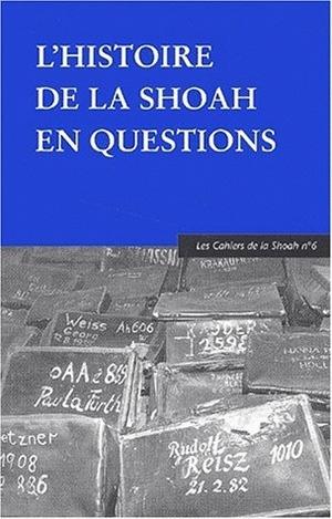 L' HISTOIRE DE LA SHOAH EN QUESTIONS - LES CAHIERS DE LA SHOAH N 6