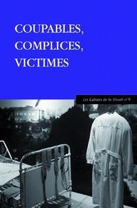 COUPABLES, COMPLICES, VICTIMES - LES CAHIERS DE LA SHOAH N 9
