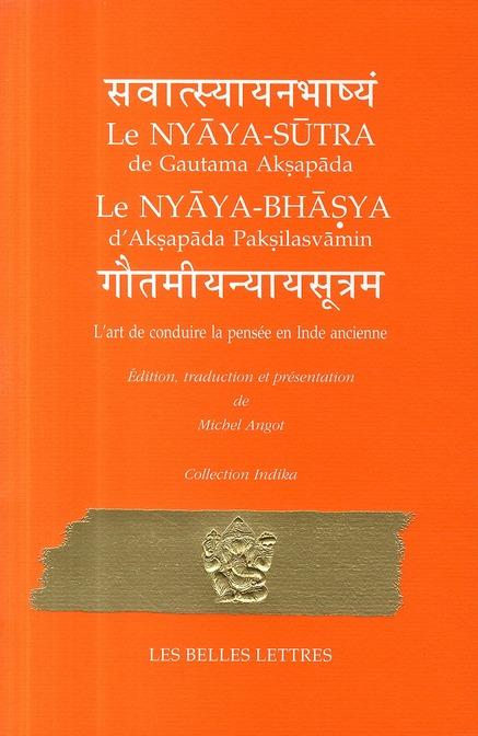 L' ART DE CONDUIRE LA PENSEE EN INDE ANCIENNE - NYAYA-SUTRA DE GAUTAMA AKSAPADA ET NYAYA-BHASYA D'AK
