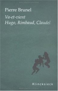 VA-ET-VIENT - HUGO, RIMBAUD, CLAUDEL