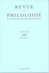 REVUE DE PHILOLOGIE, DE LITTERATURE ET D'HISTOIRE ANCIENNES VOLUME 77 - FASCICULE 1