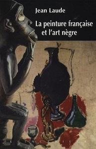 LA PEINTURE FRANCAISE ET  L'ART NEGRE  (1905-1914)