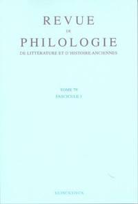 REVUE DE PHILOLOGIE, DE LITTERATURE ET D'HISTOIRE ANCIENNES VOLUME 79 - FASCICULE 1