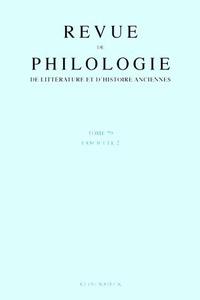 REVUE DE PHILOLOGIE, DE LITTERATURE ET D'HISTOIRE ANCIENNES VOLUME 79 - FASCICULE 2