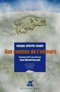 AUX CONFINS  DE L'AILLEURS - VOYAGE, ALTERITE, UTOPIE