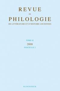 REVUE DE PHILOLOGIE, DE LITTERATURE ET D'HISTOIRE ANCIENNES VOLUME 82 - FASCICULE 2