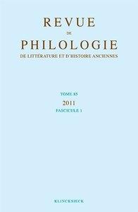 REVUE DE PHILOLOGIE, DE LITTERATURE ET D'HISTOIRE ANCIENNES VOLUME 85 - FASCICULE 1