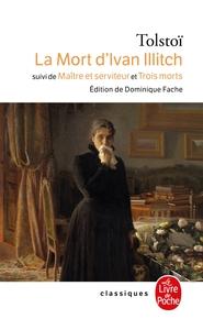 LA MORT D'IVAN ILLITCH - SUIVI DE MAITRE ET SERVITEUR ET DE TROIS MORTS