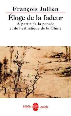 ELOGE DE LA FADEUR - A PARTIR DE LA PENSEES ET DE L'HESTHETIQUE DE LA CHINE
