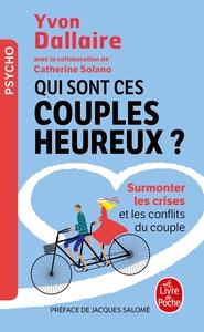 QUI SONT CES COUPLES HEUREUX ? - SURMONTER LES CRISES ET LES CONFLITS DU COUPLE
