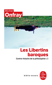 CONTRE-HISTOIRE DE LA PHILOSOPHIE TOME 3 : LES LIBERTINS BAROQUES