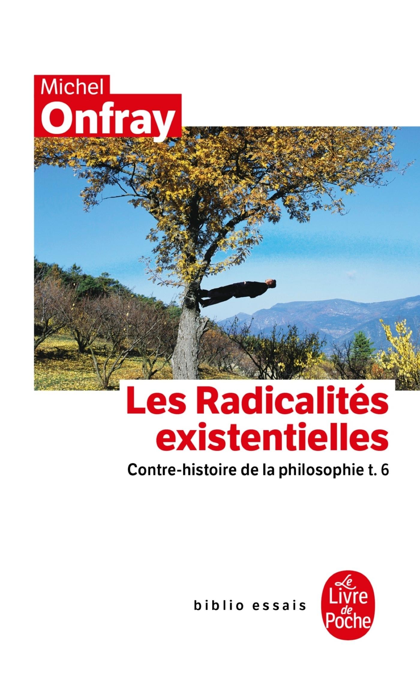 CONTRE-HISTOIRE DE LA PHILOSOPHIE TOME 6 : LES RADICALITES EXISTENTIELLES